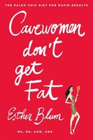 Cavewomen Don't Get Fat: The Paleo Chic Diet for Rapid Results