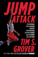 Jump Attack: The Formula for Explosive Athletic Performance, Jumping Higher, and Training Like the…