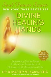 Divine Healing Hands: Experience Divine Power to Heal You, Animals, and Nature, and to Transform…