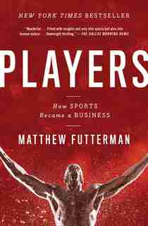 Players: How Sports Became a Business by Matthew Futterman