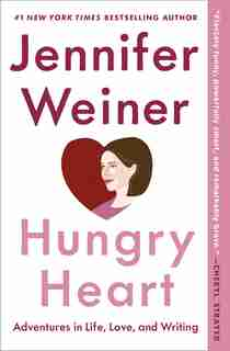 Hungry Heart: Adventures in Life, Love, and Writing by Jennifer Weiner