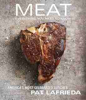 MEAT: Everything You Need to Know by Pat LaFrieda