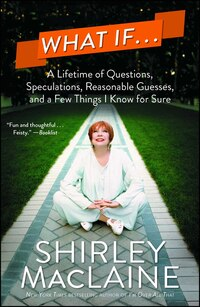 What If . . .: A Lifetime of Questions, Speculations, Reasonable Guesses, and a Few Things I Know…