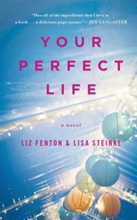 Your Perfect Life: A Novel by Liz Fenton