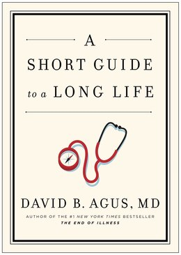 Book A Short Guide to a Long Life by David B. Agus