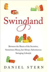 Book Swingland: Between the Sheets of the Secretive, Sometimes Messy, but Always Adventurous Swinging… by Daniel Stern