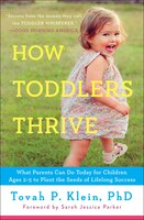 How Toddlers Thrive: What Parents Can Do Today for Children Ages 2-5 to Plant the Seeds of Lifelong…