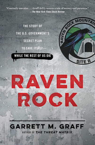 Raven Rock: The Story of the U.S. Government's Secret Plan to Save Itself--While the Rest of Us Die by Garrett M. Graff
