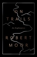 Book On Trails: An Exploration by Robert Moor