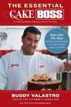 The Essential Cake Boss (A Condensed Edition of Baking with the Cake Boss): Bake Like The Boss…