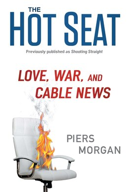 Book The Hot Seat: Love, War, and Cable News by Piers Morgan