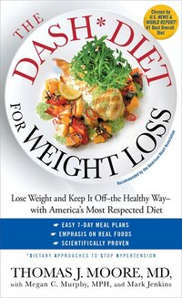 The DASH Diet for Weight Loss: Lose Weight and Keep It Off--the Healthy Way--with America's Most…