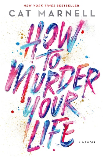 How to Murder Your Life: A Memoir by Cat Marnell