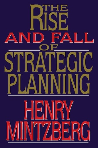 ad7adf6500 Rise and Fall of Strategic Planning by Henry Mintzberg ...