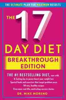 The 17 Day Diet Breakthrough Edition: The Ultimate Plan for Maximum Results by Dr. Mike Moreno