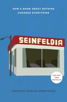 Book Seinfeldia: How a Show About Nothing Changed Everything by Jennifer Keishin Armstrong