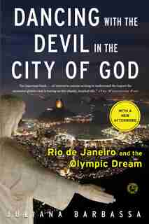 Dancing with the Devil in the City of God: Rio de Janeiro and the Olympic Dream by Juliana Barbassa