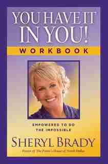 You Have It In You! Workbook: Empowered To Do The Impossible by Sheryl Brady