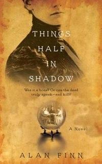 Book Things Half in Shadow by Alan Finn