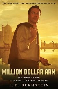 Book Million Dollar Arm: Sometimes to Win, You Have to Change the Game by J. B. Bernstein