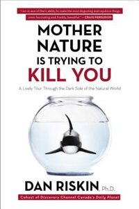 Book Mother Nature Is Trying to Kill You: A Lively Tour Through the Dark Side of the Natural World by Dan Riskin