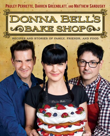 Donna Bell's Bake Shop: Recipes and Stories of Family, Friends, and Food by Pauley Perrette