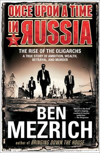 Once Upon a Time in Russia: The Rise of the Oligarchs-A True Story of Ambition, Wealth, Betrayal…