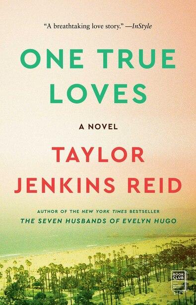 One True Loves: A Novel by Taylor Jenkins Reid
