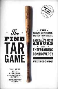 The Pine Tar Game: The Kansas City Royals, the New York Yankees, and Baseball's Most Absurd and…