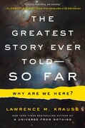 Book The Greatest Story Ever Told--So Far: Why Are We Here? by Lawrence M. Krauss