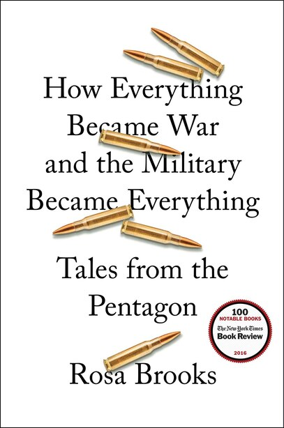 How Everything Became War And The Military Became Everything: Tales From The Pentagon by Rosa Brooks
