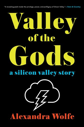 Valley Of The Gods A Silicon Story By Alexandra Wolfe