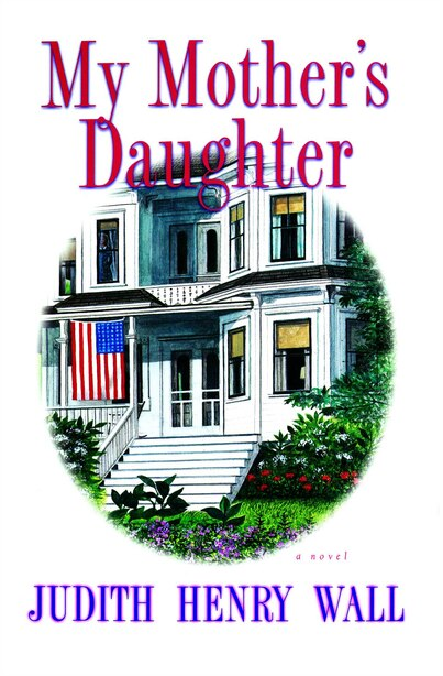 My Mother's Daughter: A Novel by Judith Henry Wall