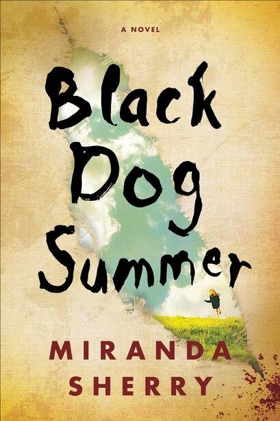 Black Dog Summer: A Novel by Miranda Sherry