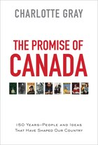 The Promise of Canada: 150 Years--People and Ideas That Have Shaped Our Country