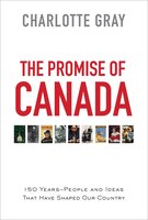 Book The Promise of Canada: 150 Years--People and Ideas That Have Shaped Our Country by Charlotte Gray