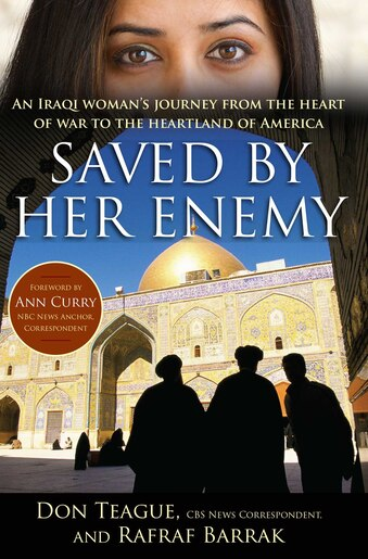 Saved by Her Enemy: An Iraqi woman's journey from the heart of war to the heartland of America by Don Teague