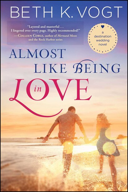 Almost Like Being in Love: A Destination Wedding Novel by Beth K. Vogt