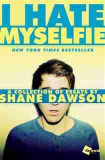 I Hate Myselfie: A Collection of Essays by Shane Dawson by Shane Dawson