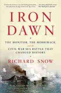 Iron Dawn: The Monitor, the Merrimack, and the Civil War Sea Battle that Changed History by Richard Snow