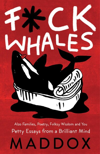 F*ck Whales: Also Families, Poetry, Folksy Wisdom and You by Maddox