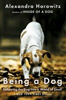 Book Being a Dog: Following the Dog Into a World of Smell by Alexandra Horowitz