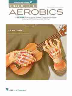 Ukulele Aerobics: For All Levels, From Beginner To Advanced by Chad Johnson