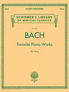Bach Favorite Piano Works: Schirmer Library of Classics Volume 2100