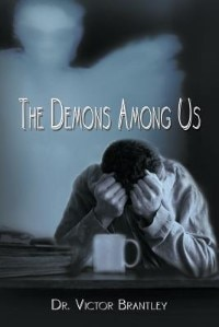 The Demons Among Us by Dr. Victor Brantley