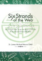 Six Strands Of The Web: An In-depth Study Of The Six Stages Of Disease In Traditional Chinese…