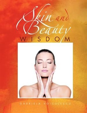 Skin And Beauty Wisdom by Gabriela Voiculescu