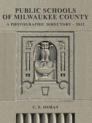 Public Schools Of Milwaukee County: Photographic Directory 2012 by C. E. Osman