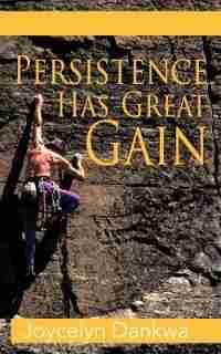 Persistence Has Great Gain by Joycelyn Dankwa