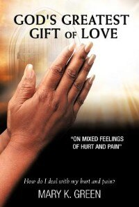 God's Greatest Gift Of Love: On Mixed Feelings Of Hurt And Pain by Mary K. Green